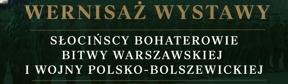"""Wernisaż wystawy """"Słocińscy bohaterowie Bitwy Warszawskiej i wojny polsko-bolszewickiej"""""""
